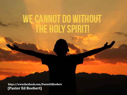 We cannot do without the Holy Spirit